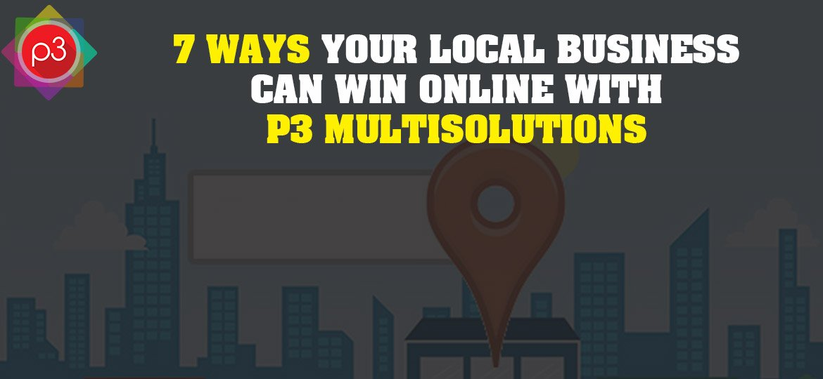 7 Ways Your Local Business Can Win Online With P3 Multisolutions