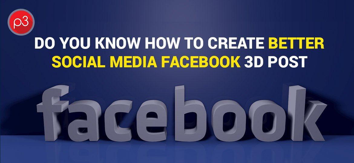Do You Know How To Create Better Social Media facebook 3D Post